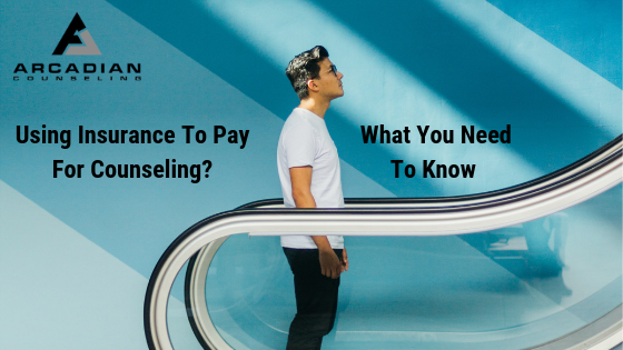 Using Insurance To Pay For Counseling? What You Need To Know