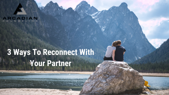 3 Ways To Reconnect With Your Partner