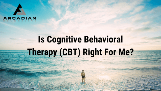 Is Cognitive Behavioral Therapy (CBT) Right For Me?