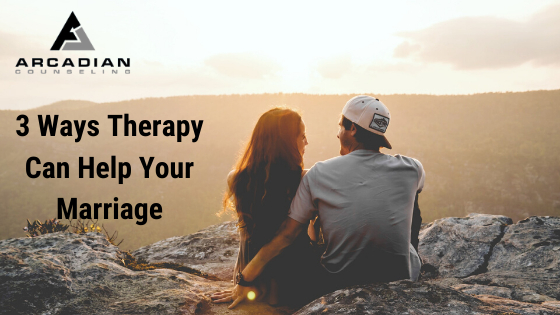 3 Ways Therapy Can Help Your Marriage