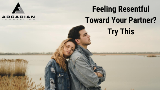 Feeling Resentful Toward Your Partner? Try This