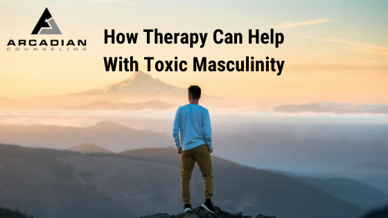 How Therapy Can Help With Toxic Masculinity
