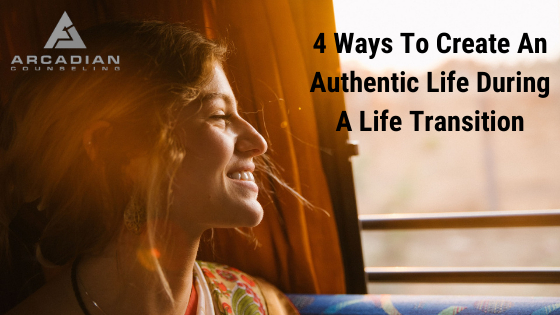 4 Ways to Create An Authentic Life During A Life Transition