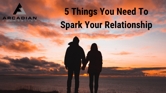 5 Things You Need To Spark Your Relationship