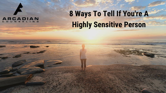 8 Ways To Tell If You're A Highly Sensitive Person