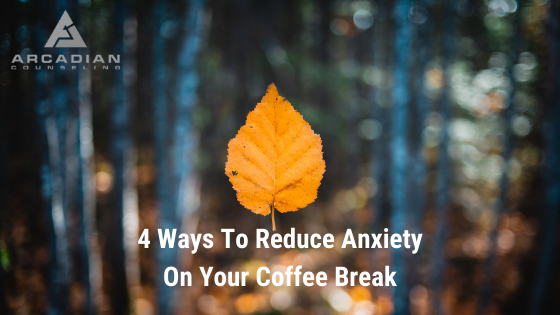 4 Ways To Reduce Anxiety On Your Coffee Break
