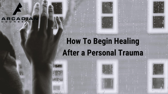 How To Begin Healing After a Personal Trauma