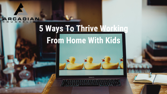 5 Ways To Thrive Working From Home With Kids