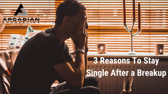 3 Reasons To Stay Single After a Breakup