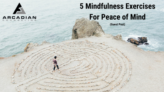 5 Mindfulness Exercises For Peace of Mind